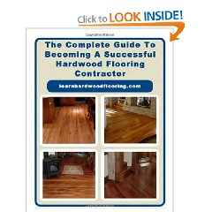 How to become a successful Hardwood Flooring Contractor-The Complete Guide